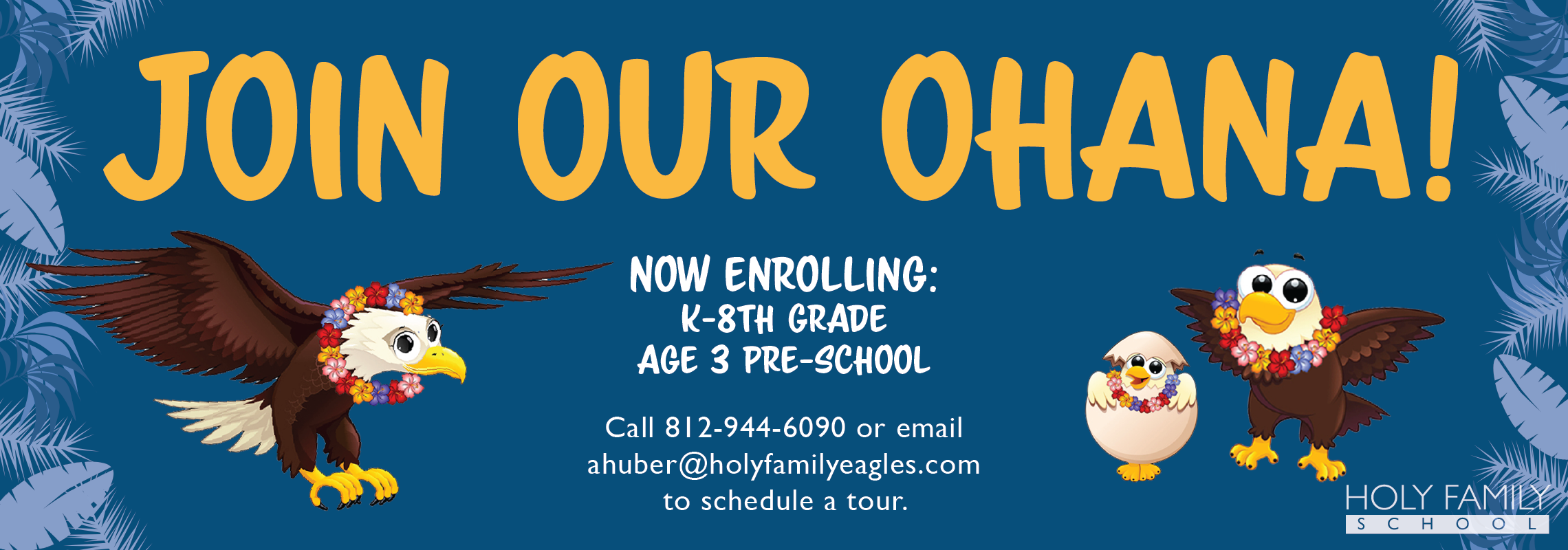 Join our Ohana! Call 812-944-6090 or email ahuber@holyfamilyeagles.com to schedule a tour.