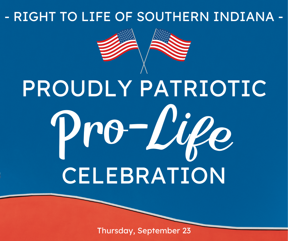 graphic reading right to life of southern indiana proudly patriotic pro-life celebration thursday, september 23