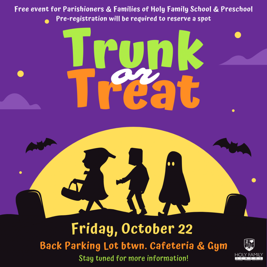 graphic reading free event for parishioners and families of holy family school and preschool pre-registration will be required to reserve a spot. trunk or treat, friday, october 22